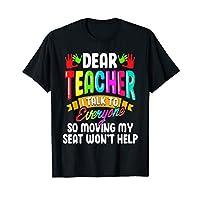 Dear Teacher I Talk To Everyone Back to School Student Gift T-Shirt