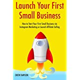 Launch Your First Small Business: How to Start Your First Small Business via Instagram Marketing or Launch Affiliate Selling (English Edition)