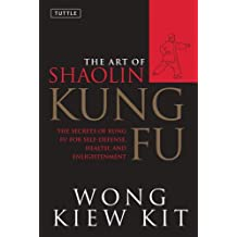 The Art of Shaolin Kung Fu: The Secrets of Kung Fu for Self-Defense, Health, and Enlightenment (Tuttle Martial Arts) by Wong Kiew Kit (2002-11-15)