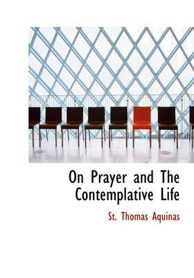 [(On Prayer and the Contemplative Life)] [By (author) Thomas Aquinas St Thomas Aquinas ] published on (August, 2008)