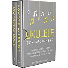Ukulele for Beginners: Bundle - The Only 2 Books You Need to Learn to Play Ukulele and Reading Ukulele Sheet Music Today (Music Best Seller Book 6) (English Edition)