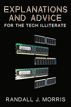 Explanations and Advice for the Tech Illiterate by [Morris, Randall]