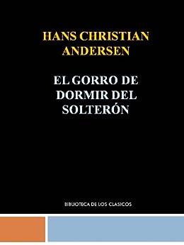 El gorro de dormir del solterón - Hans Christian Andersen de [ANDERSEN, HANS CHRISTIAN ]