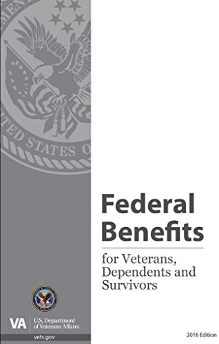 Federal Benefits for Veterans, Dependents and Survivors: 2016 Edition