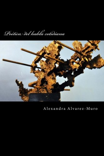 Poetica del habla cotidiana por Alexandra Alvarez-Muro