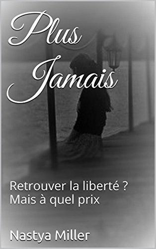 PlusJamais: Retrouver la liberté ? Mais à quel prix (A tout jamais t. 3)