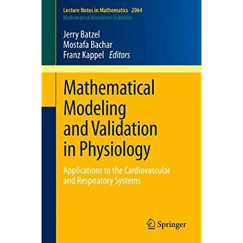 Mathematical Modeling and Validation in Physiology: Applications to the Cardiovascular and Respiratory Systems (Lecture Notes in