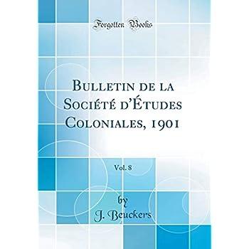 Bulletin de la Société d'Études Coloniales, 1901, Vol. 8 (Classic Reprint)