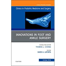 Innovations in Foot and Ankle Surgery, An Issue of Clinics in Podiatric Medicine and Surgery (Volume 35-4) (The Clinics: Orthopedics (Volume 35-4))
