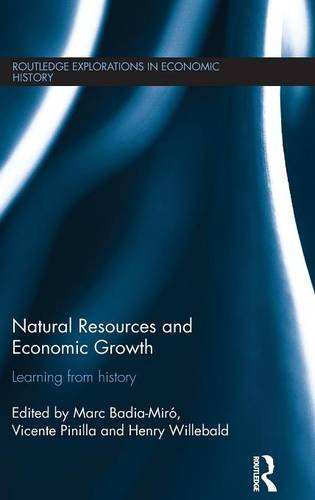 Natural Resources and Economic Growth: Learning from History (Routledge Explorations in Economic History)