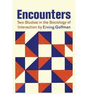 [(Encounters; Two Studies in the Sociology of Interaction)] [Author: Erving Goffman] published on (July, 2013)