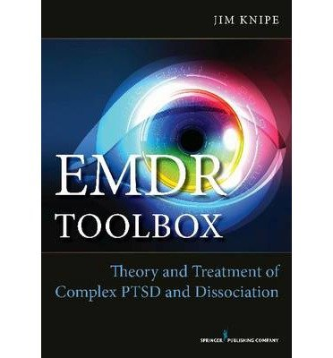 [(EMDR Toolbox: Theory and Treatment of Complex PTSD and Dissociation)] [Author: Jim Knipe] published on (September, 2014)