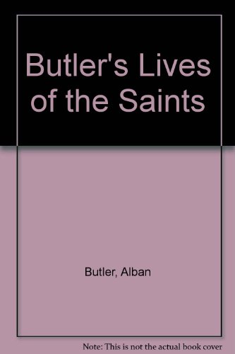 BUTLER\'S LIVES OF THE SAINTS