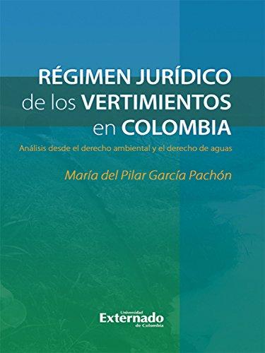 Régimen jurídico de los vertimientos en Colombia: Análisis desde el derecho ambiental y el derecho de aguas por María del Pilar García Pachón
