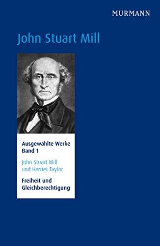 John Stuart Mill und Harriet Taylor, Freiheit und Gleichberechtigung. Ausgewählte Werke Bd. 1 (N.N.)