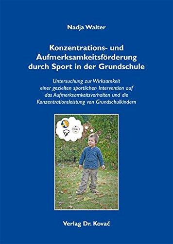 Konzentrations- und Aufmerksamkeitsförderung durch Sport in der Grundschule: Untersuchung zur Wirksamkeit einer gezielten sportlichen Intervention auf ... (Schriften zur pädagogischen Psychologie)