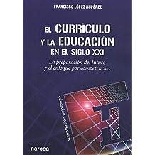 el currículo y La Educación En El Siglo XXI. La Preparación Del Futuro y El Enfoque Por Competencias: 163 (Educación Hoy Estudios)