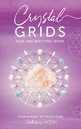 Crystal Grids: How and Why They Work - A Science Based Yet ...