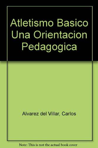 Descargar Libro Atletismo basico una orientacion pedagogica de Carlos Alvarez Del Villar