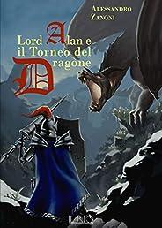 LORD ALAN E IL TORNEO DEL DRAGONE: L'EREDITÀ DEL DRAGONE - VOLUME I