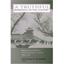 A Truthful Impression of the Country: British and American Travel Writing in China, 1880 - 1949