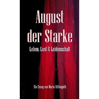 August der Starke. Leben, Lust & Leidenschaft