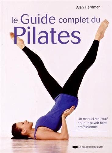 Le guide complet du Pilates : Un manuel structuré pour un savoir-faire professionnel