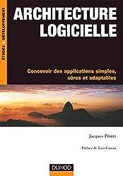 Architecture logicielle : Concevoir des applications simples, sûres et adaptables (Etudes et développement)