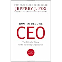 How to Become Ceo: The Rules for Rising to the Top of Any Organization