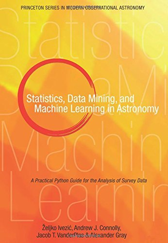 Statistics, Data Mining, and Machine Learning in Astronomy: A Practical Python Guide for the Analysis of Survey Data (Princeton Series in Modern Observational Astronomy) by ?eljko Ivezi? (2014-01-12)