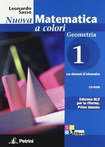 Nuova matematica a colori. Geometria. Ediz. blu. Per le Scuole superiori. Con CD-ROM. Con espansione online: N.MAT.COL.BLU GEOM.1 +CD