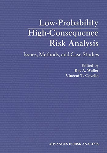 Low-Probability High-Consequence Risk Analysis: Issues, Methods, and Case Studies (Advances in Risk Analysis)