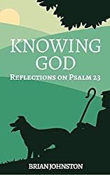 Knowing God: Reflections on Psalm 23