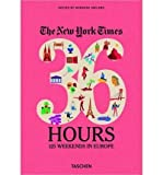 The New York Times, 36 Hours: 125 Weekends in Europe - IPS Ireland, Barbara (Author) Nov-01-2012 Paperback