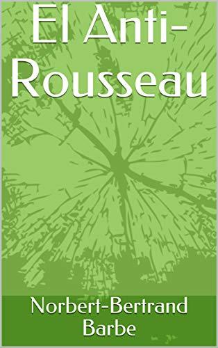 El Anti-Rousseau por Norbert-Bertrand Barbe