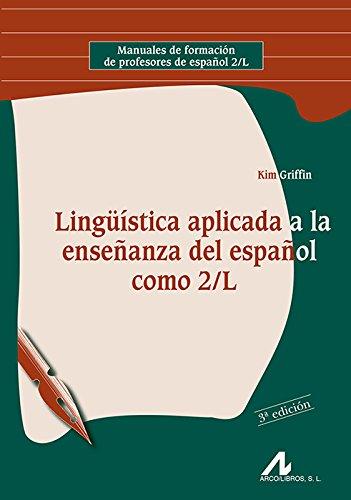 Lingüística aplicada a la enseñanza del Español como 2/L (Manuales de formación de profesores de español 2/L) por Kim Griffin