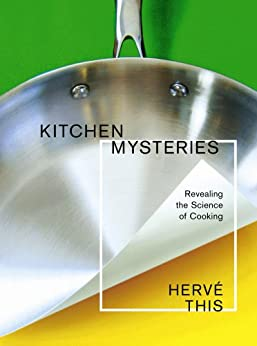 Kitchen Mysteries: Revealing the Science of Cooking (Arts and Traditions of the Table: Perspectives on Culinary History) by [This, Hervé]