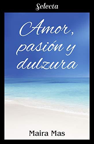 Amor, pasión y dulzura de Maira Mas