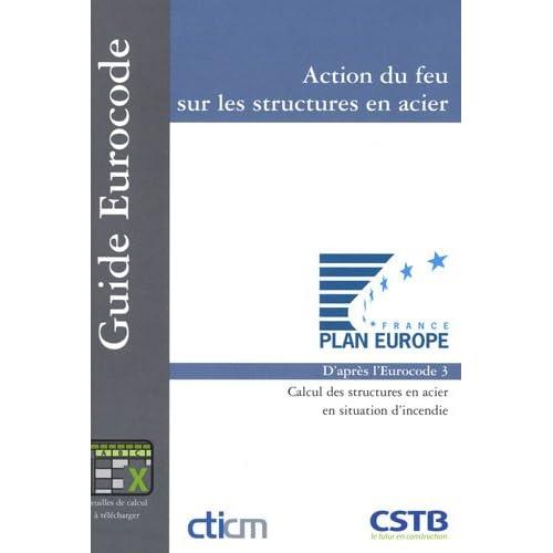Action du feu sur les structures en acier: Calcul des structures en acier en situation d'incendie. D'après l'Eurocode 3.
