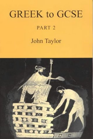 Greek to GCSE: Part 2: Written by John Taylor, 2003 Edition, Publisher: Bristol Classical Press [Paperback]