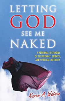 Letting God See Me Naked: Personal Testimony of Deliverance, Growth, and Spiritual Maturity (English Edition) de [Watson, Karen A.]