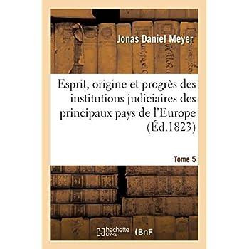 Esprit, origine et progrès des institutions judiciaires des principaux pays de l'Europe. T5