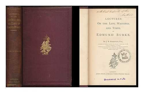 Lectures on the life, writings, and times, of Edmund Burke / By J. B. Robertson