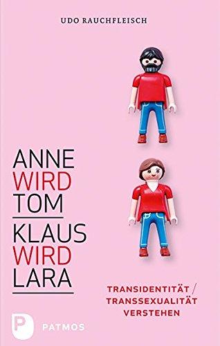 Anne wird Tom - Klaus wird Lara - Transidentität / Transsexualität verstehen