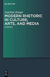 Modern Rhetoric in Culture, Arts, and Media by Joachim Knape (2012-12-01)