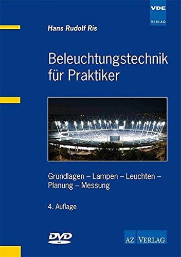Beleuchtungstechnik für Praktiker: Grundlagen - Lampen - Leuchten - Planung - Messung