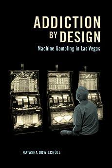 Addiction by Design: Machine Gambling in Las Vegas par [Schüll, Natasha Dow]
