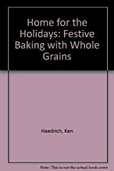 Home for the Holidays: Festive Baking with Whole Grains by Ken Haedrich (1998-11-02)