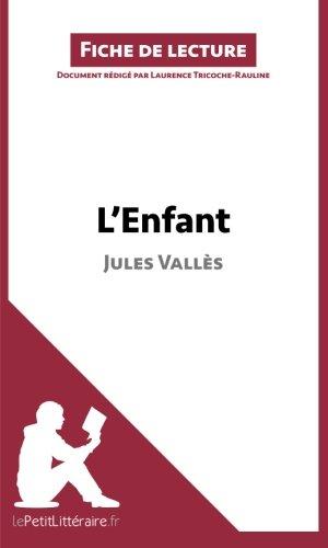 L'Enfant de Jules Valls (Fiche de lecture): Rsum Complet Et Analyse Dtaille De L'oeuvre