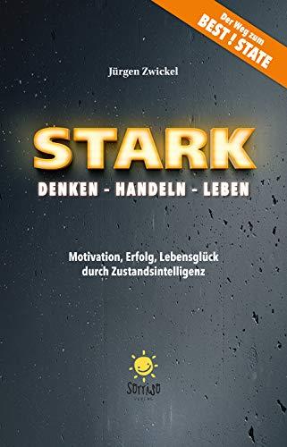 STARK Denken – Handeln – Leben: Motivation, Erfolg, Lebensglück durch Zustandsintelligenz